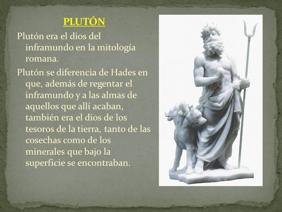 PLUTÓN Plutón era el dios del inframundo en la mitología romana.