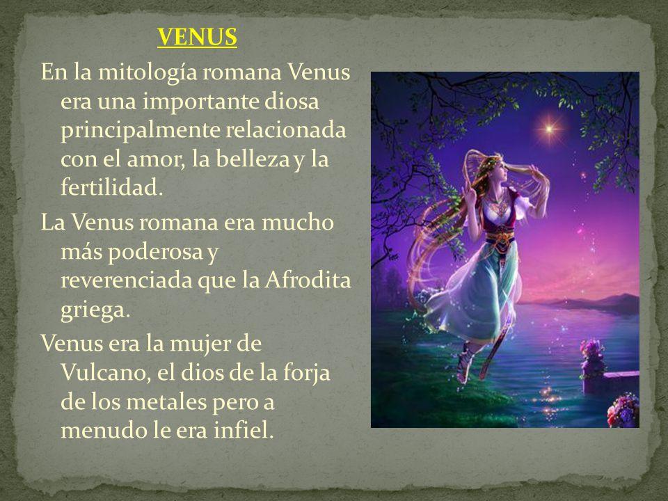 VENUS En la mitología romana Venus era una importante diosa principalmente relacionada con el amor, la belleza y la fertilidad.