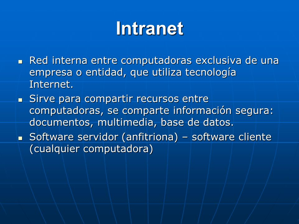 IntranetRed interna entre computadoras exclusiva de una empresa o entidad, que utiliza tecnología Internet.