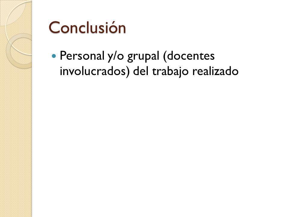 Conclusión Personal y/o grupal (docentes involucrados) del trabajo realizado