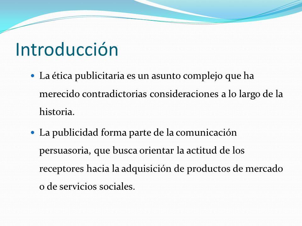Introducción La ética publicitaria es un asunto complejo que ha merecido contradictorias consideraciones a lo largo de la historia.