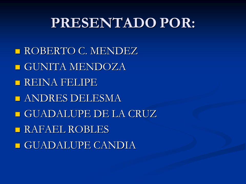 PRESENTADO POR: ROBERTO C. MENDEZ GUNITA MENDOZA REINA FELIPE