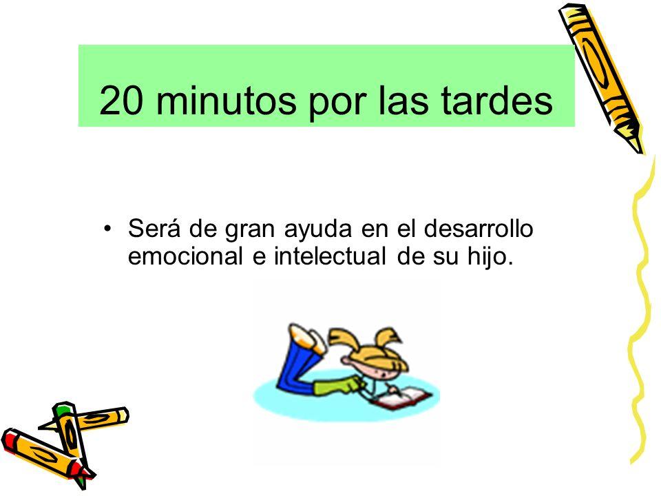 20 minutos por las tardes Será de gran ayuda en el desarrollo emocional e intelectual de su hijo.