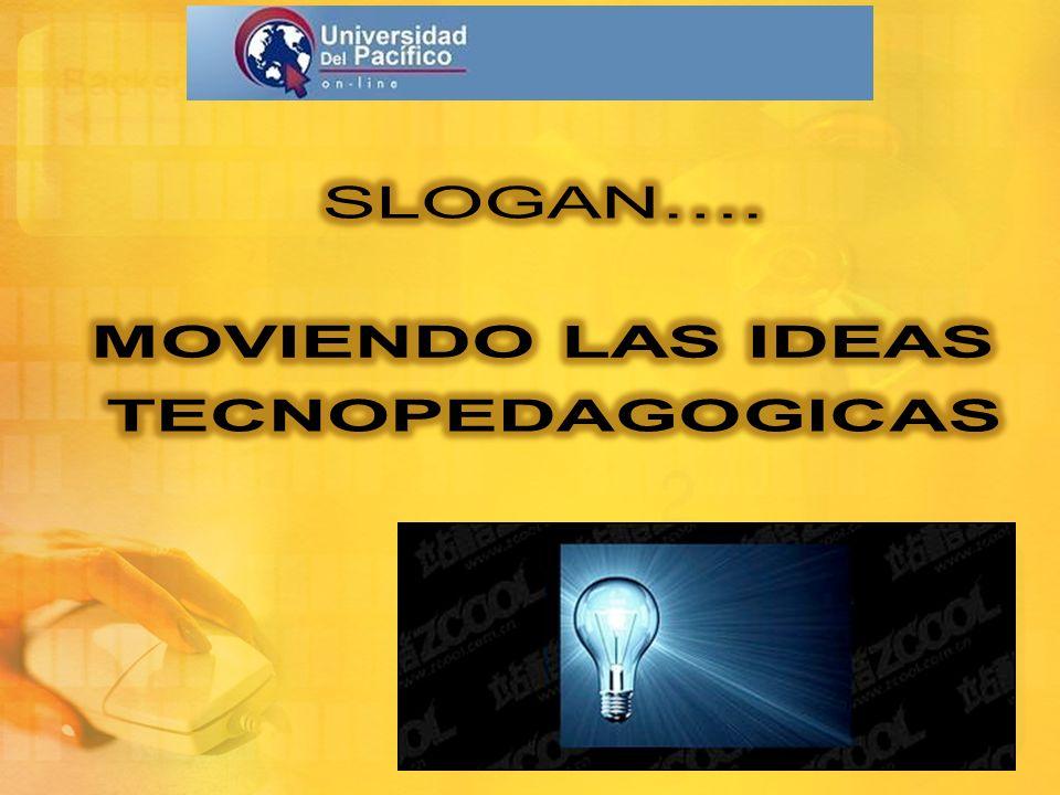 SLOGAN…. MOVIENDO LAS IDEAS TECNOPEDAGOGICAS