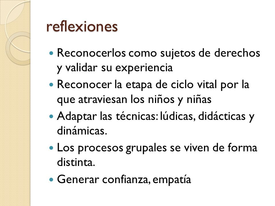 reflexionesReconocerlos como sujetos de derechos y validar su experiencia.