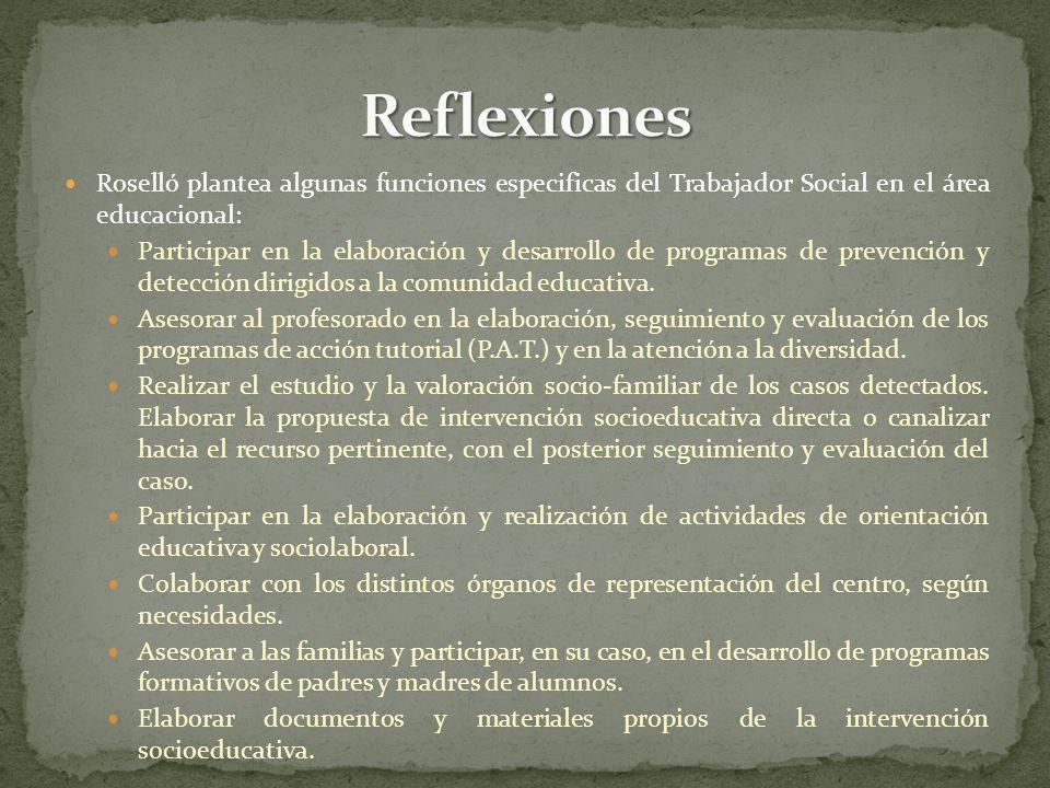 Reflexiones Roselló plantea algunas funciones especificas del Trabajador Social en el área educacional: