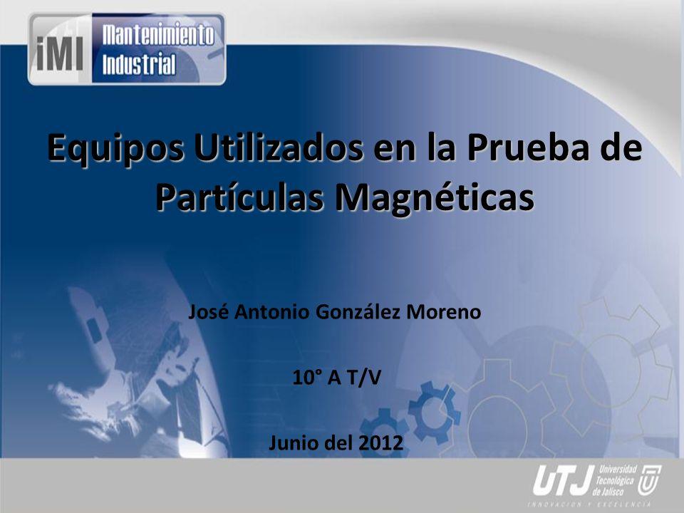Equipos Utilizados en la Prueba de Partículas Magnéticas
