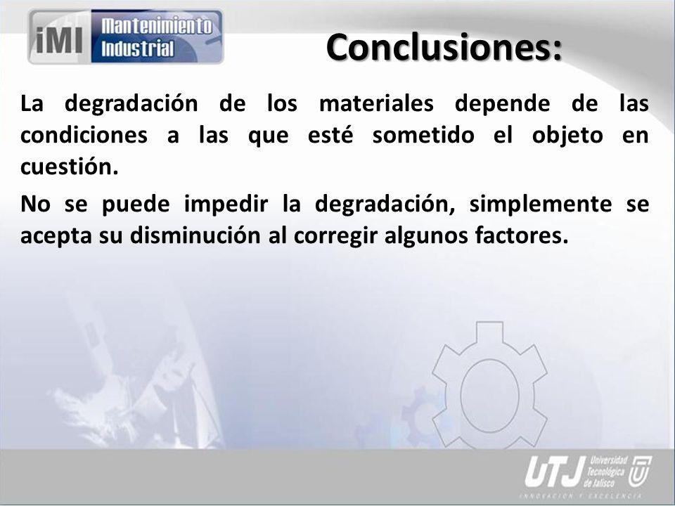 Conclusiones:La degradación de los materiales depende de las condiciones a las que esté sometido el objeto en cuestión.