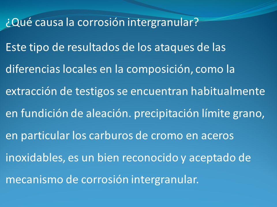 ¿Qué causa la corrosión intergranular