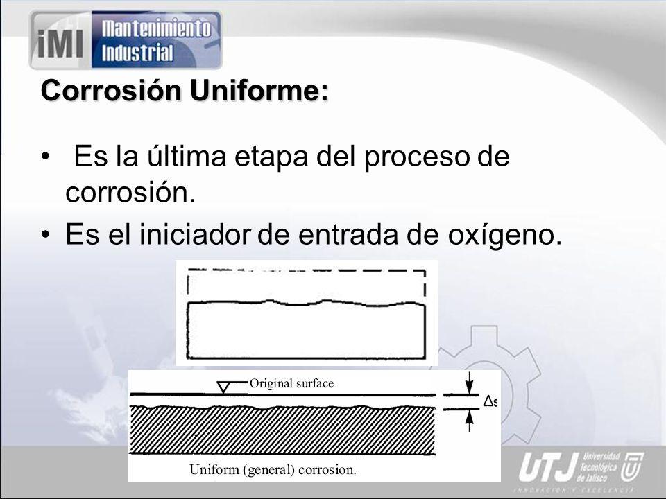 Corrosión Uniforme:Es la última etapa del proceso de corrosión.