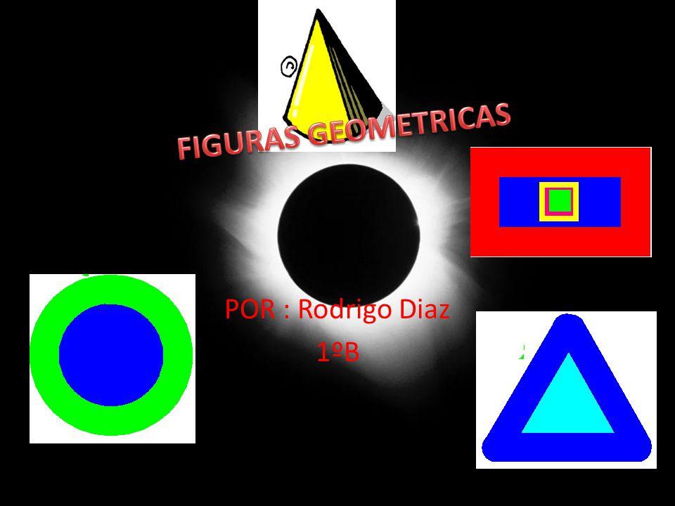 FIGURAS GEOMETRICAS POR : Rodrigo Diaz 1ºB