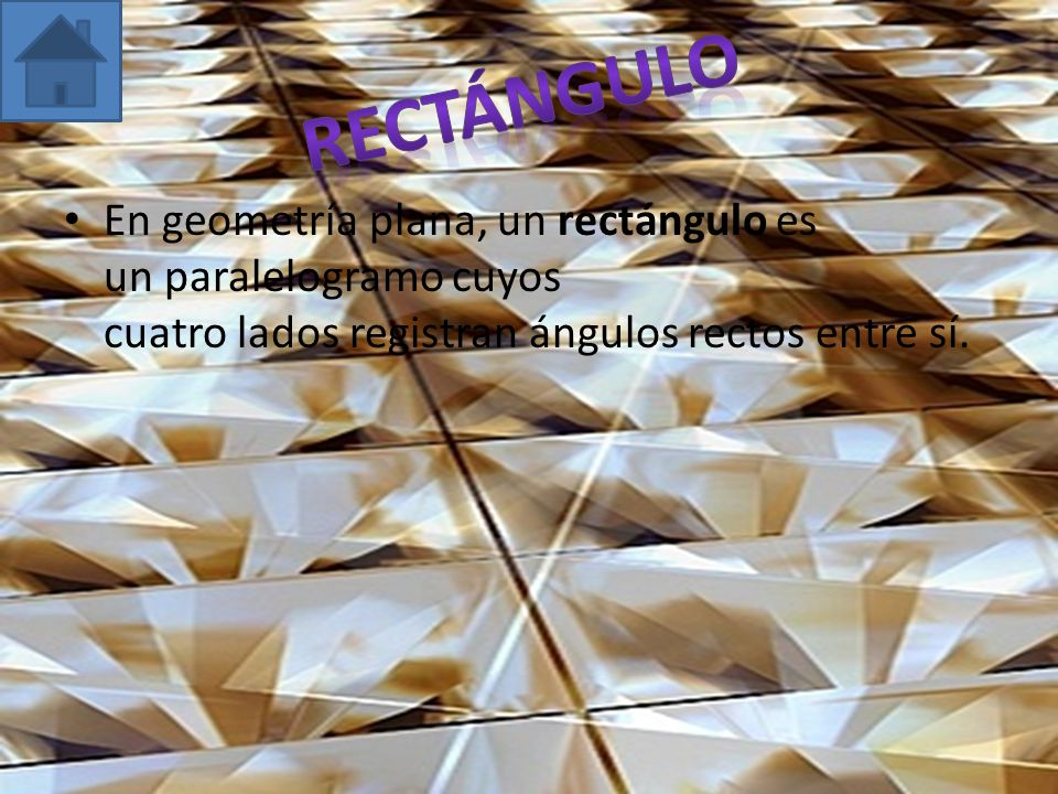 Rectángulo En geometría plana, un rectángulo es un paralelogramo cuyos cuatro lados registran ángulos rectos entre sí.