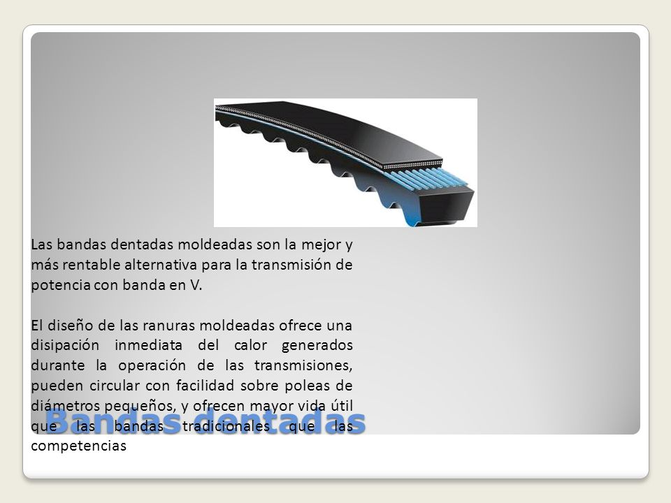 Las bandas dentadas moldeadas son la mejor y más rentable alternativa para la transmisión de potencia con banda en V.