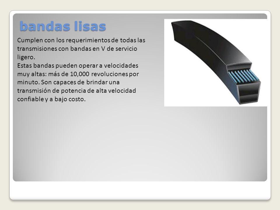 bandas lisasCumplen con los requerimientos de todas las transmisiones con bandas en V de servicio ligero.