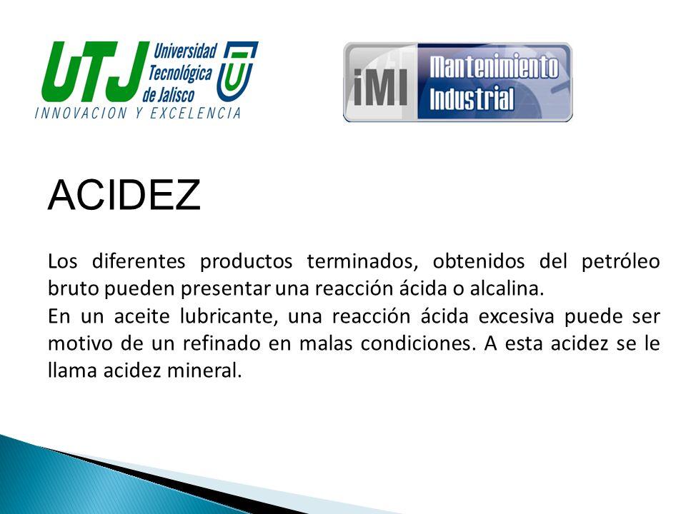 ACIDEZ Los diferentes productos terminados, obtenidos del petróleo bruto pueden presentar una reacción ácida o alcalina.