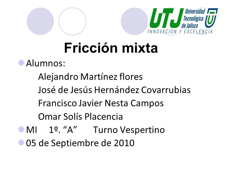 Fricción mixta Alumnos: Alejandro Martínez flores