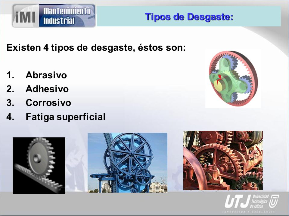 Tipos de Desgaste: Existen 4 tipos de desgaste, éstos son: Abrasivo.