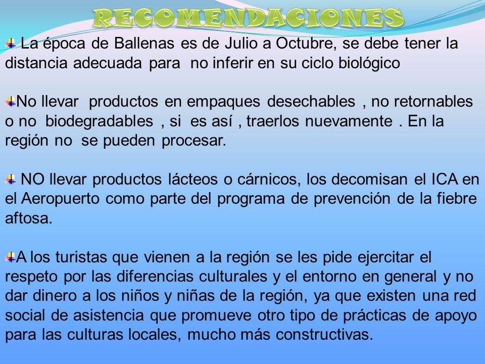 RECOMENDACIONES La época de Ballenas es de Julio a Octubre, se debe tener la distancia adecuada para no inferir en su ciclo biológico.