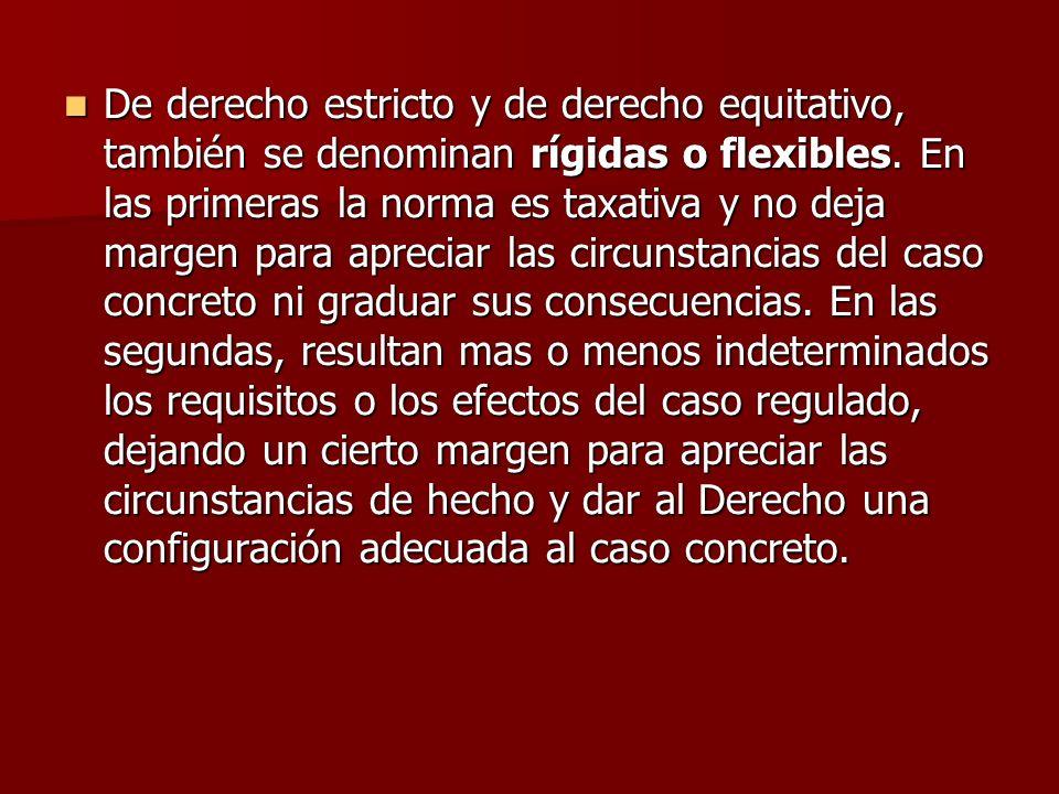 De derecho estricto y de derecho equitativo, también se denominan rígidas o flexibles.