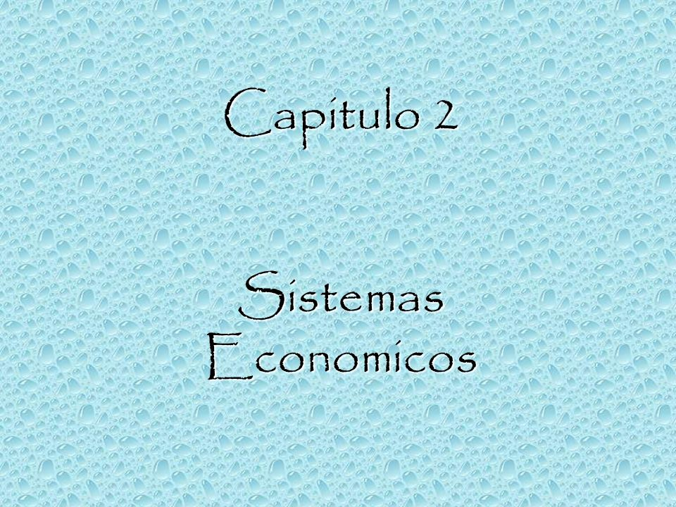 Capitulo 2 Sistemas Economicos