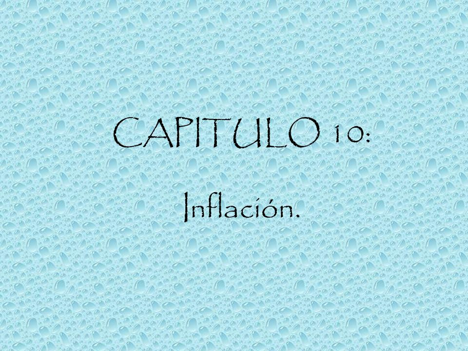 CAPITULO 10: Inflación.