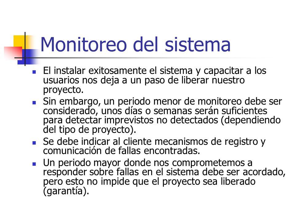 Monitoreo del sistemaEl instalar exitosamente el sistema y capacitar a los usuarios nos deja a un paso de liberar nuestro proyecto.