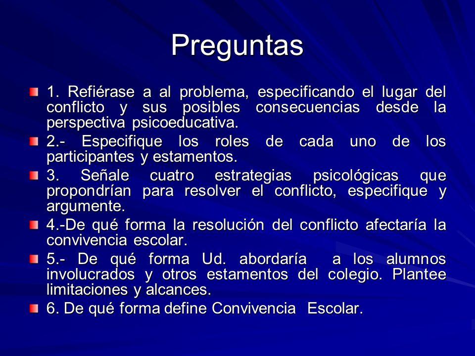 Preguntas1. Refiérase a al problema, especificando el lugar del conflicto y sus posibles consecuencias desde la perspectiva psicoeducativa.