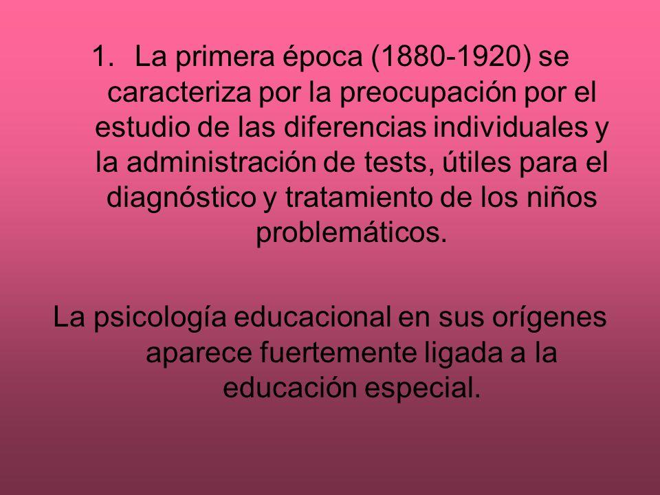 La primera época (1880-1920) se caracteriza por la preocupación por el estudio de las diferencias individuales y la administración de tests, útiles para el diagnóstico y tratamiento de los niños problemáticos.