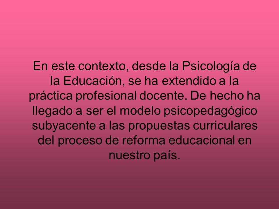 En este contexto, desde la Psicología de la Educación, se ha extendido a la práctica profesional docente.