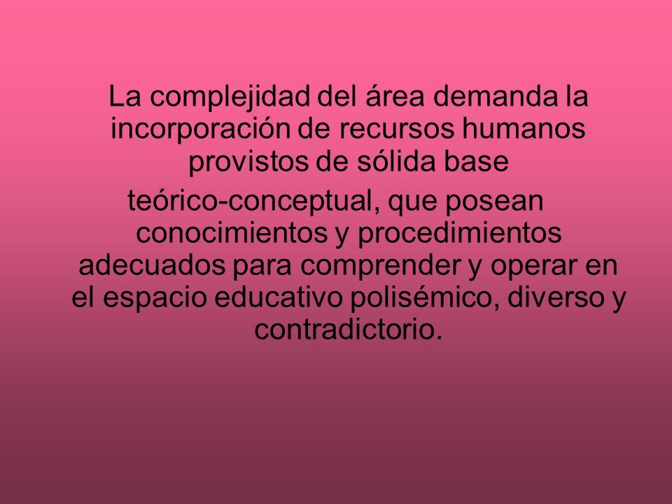 La complejidad del área demanda la incorporación de recursos humanos provistos de sólida base