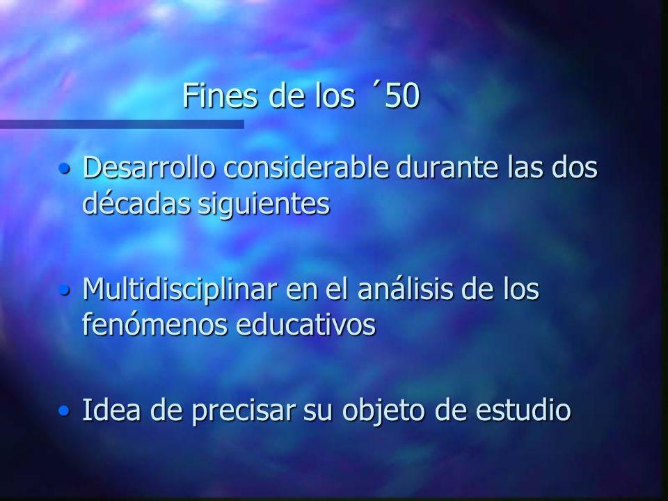 Fines de los ´50 Desarrollo considerable durante las dos décadas siguientes. Multidisciplinar en el análisis de los fenómenos educativos.