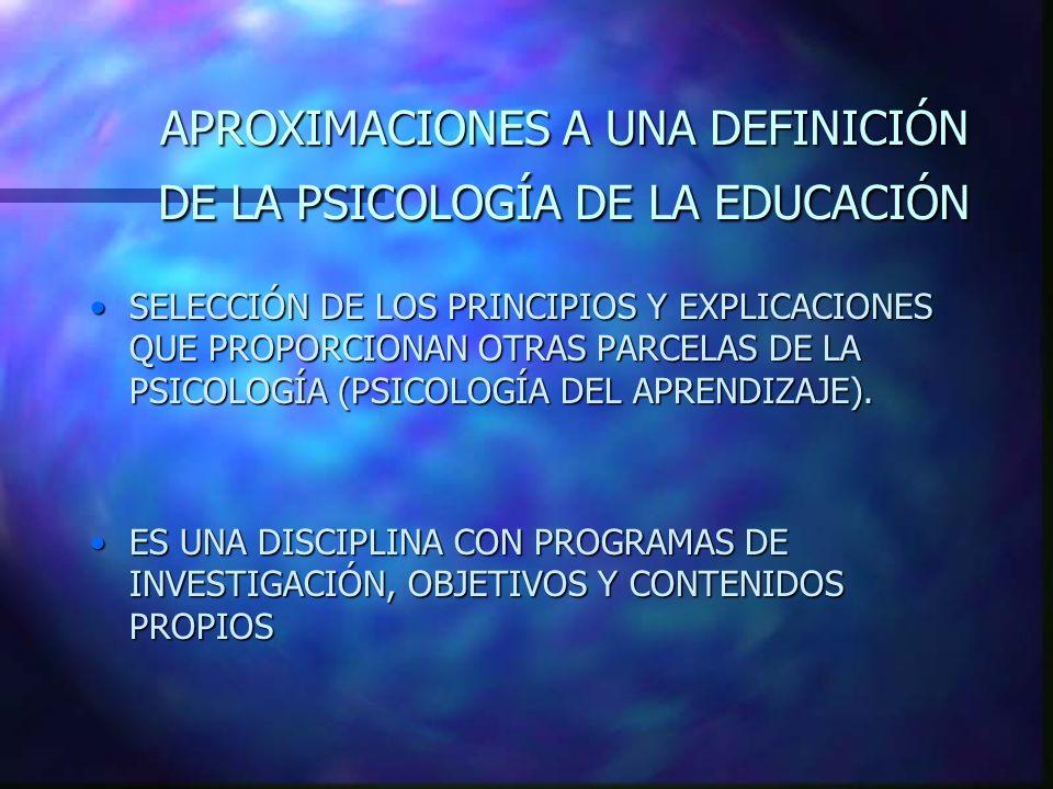 APROXIMACIONES A UNA DEFINICIÓN DE LA PSICOLOGÍA DE LA EDUCACIÓN