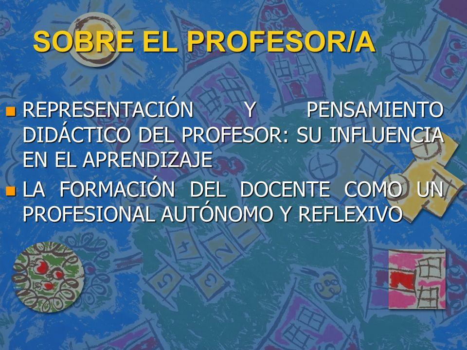 SOBRE EL PROFESOR/A REPRESENTACIÓN Y PENSAMIENTO DIDÁCTICO DEL PROFESOR: SU INFLUENCIA EN EL APRENDIZAJE.