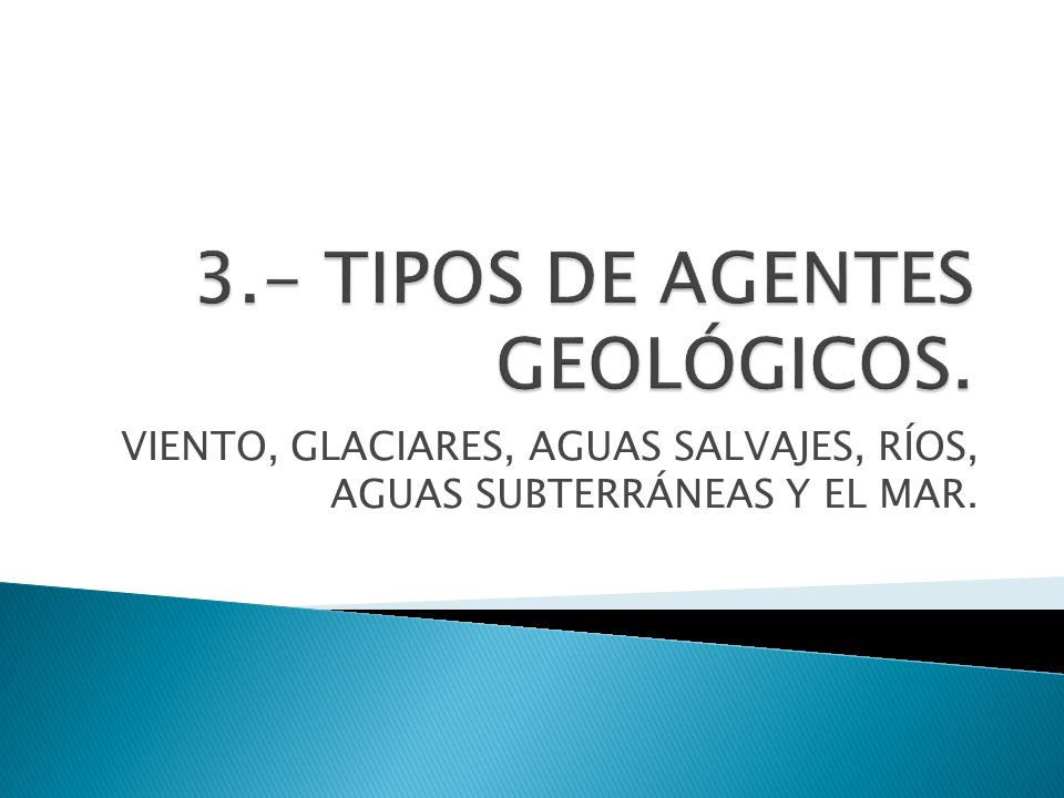 3.- TIPOS DE AGENTES GEOLÓGICOS.