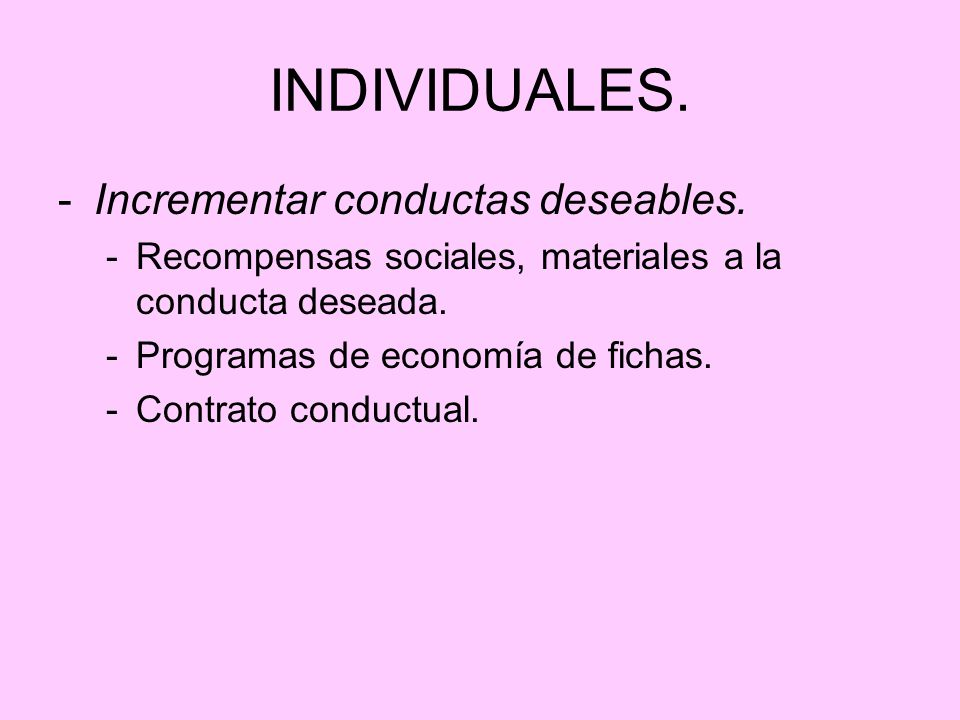 INDIVIDUALES. Incrementar conductas deseables.