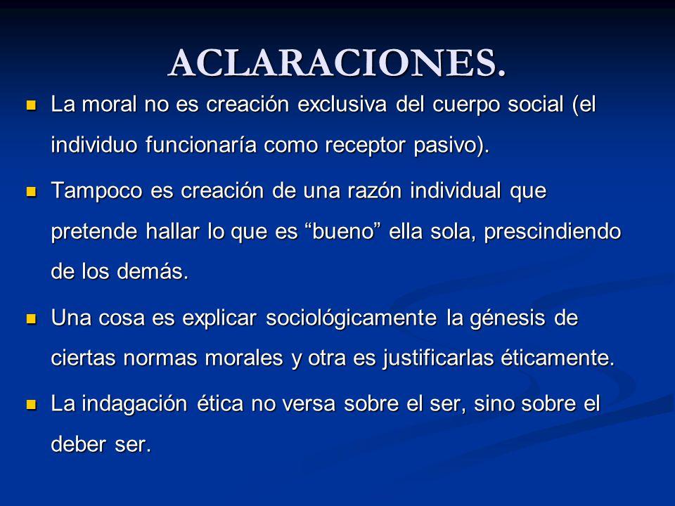 ACLARACIONES. La moral no es creación exclusiva del cuerpo social (el individuo funcionaría como receptor pasivo).