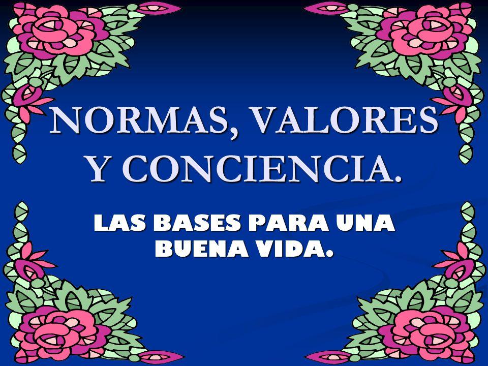 NORMAS, VALORES Y CONCIENCIA.