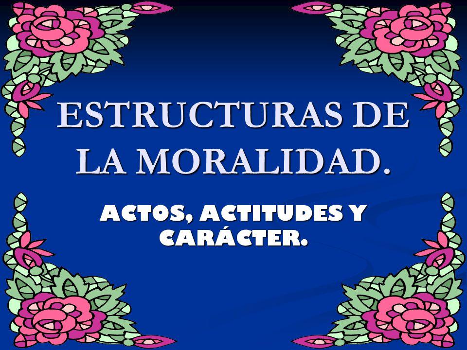 ESTRUCTURAS DE LA MORALIDAD.
