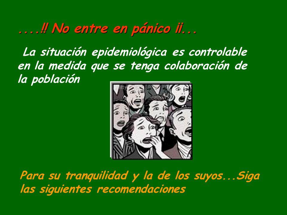 ....!! No entre en pánico ¡¡... La situación epidemiológica es controlable en la medida que se tenga colaboración de la población.