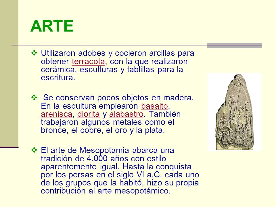 ARTE Utilizaron adobes y cocieron arcillas para obtener terracota, con la que realizaron cerámica, esculturas y tablillas para la escritura.