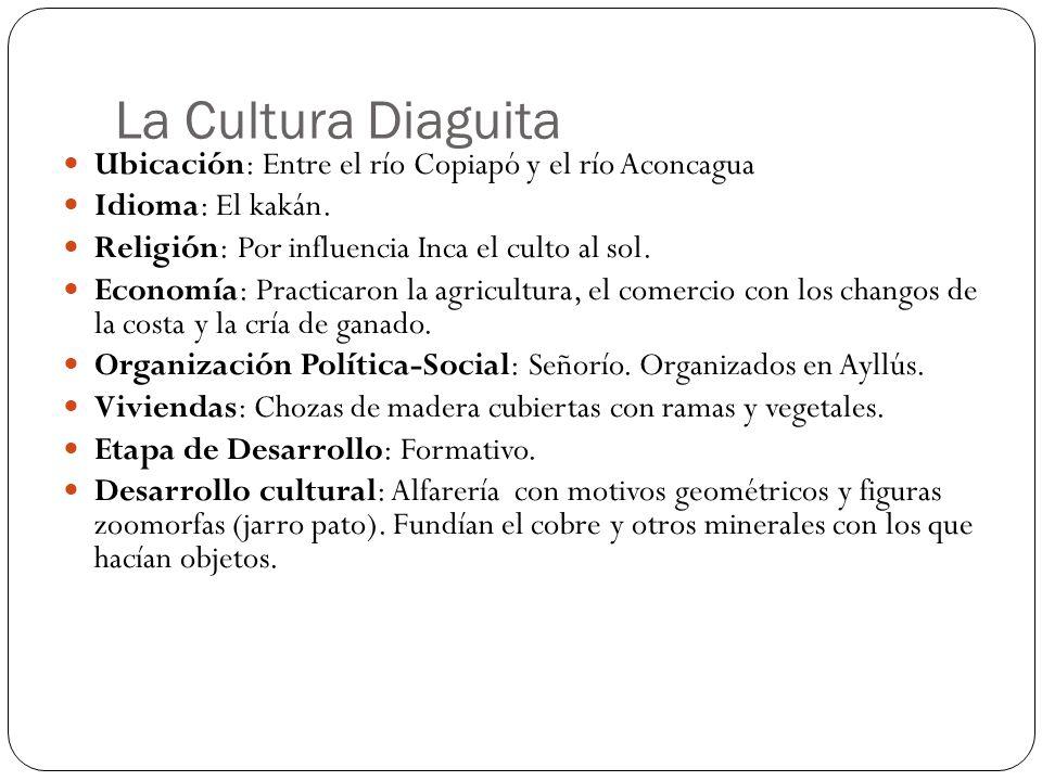 La Cultura Diaguita Ubicación: Entre el río Copiapó y el río Aconcagua