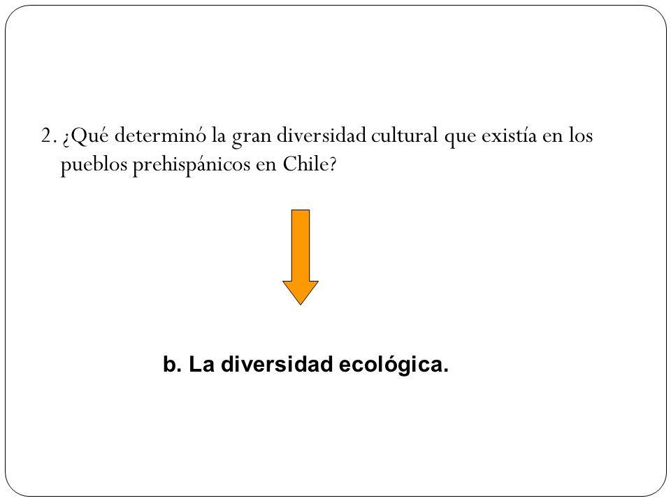 2. ¿Qué determinó la gran diversidad cultural que existía en los pueblos prehispánicos en Chile