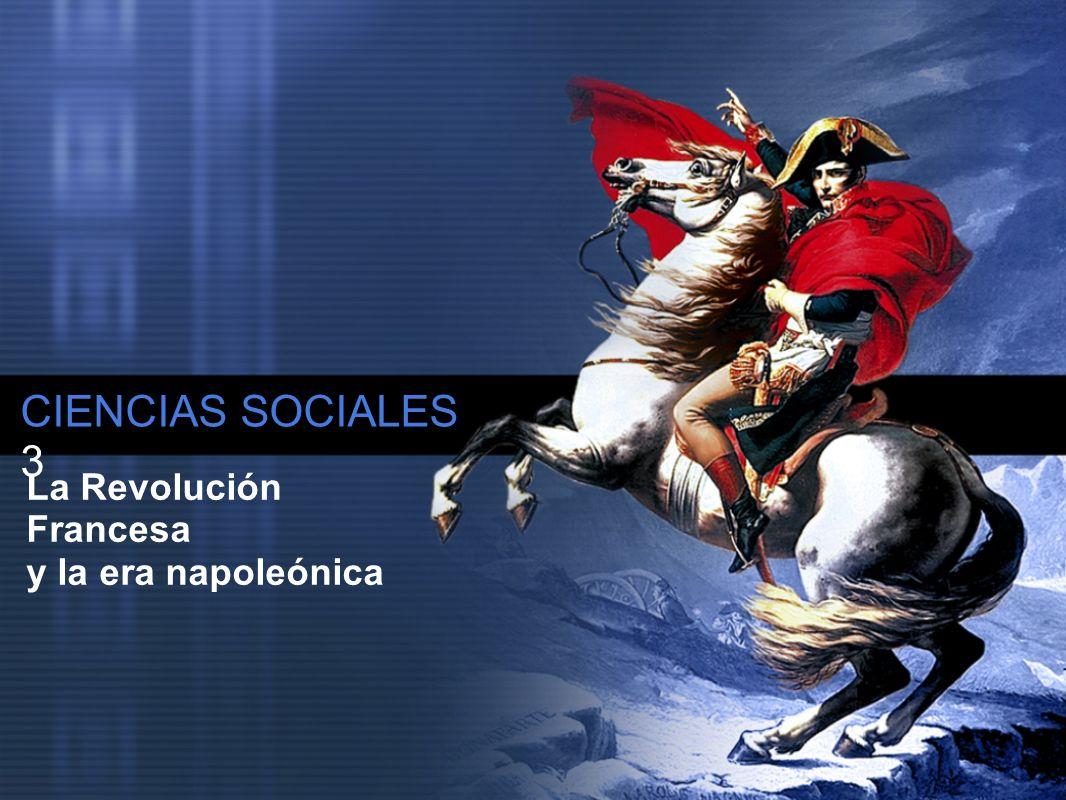 CIENCIAS SOCIALES 3 La Revolución Francesa y la era napoleónica