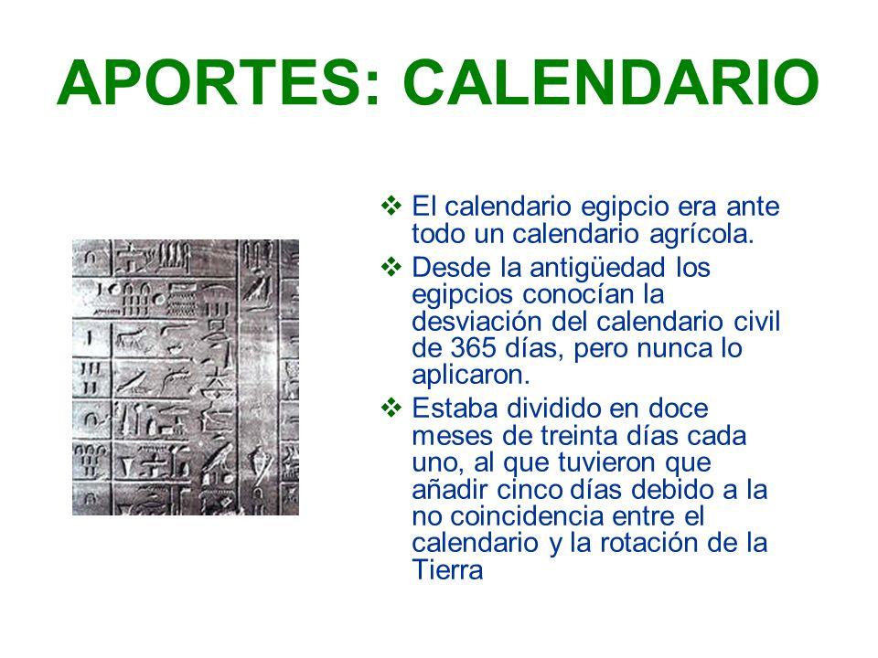 APORTES: CALENDARIO El calendario egipcio era ante todo un calendario agrícola.