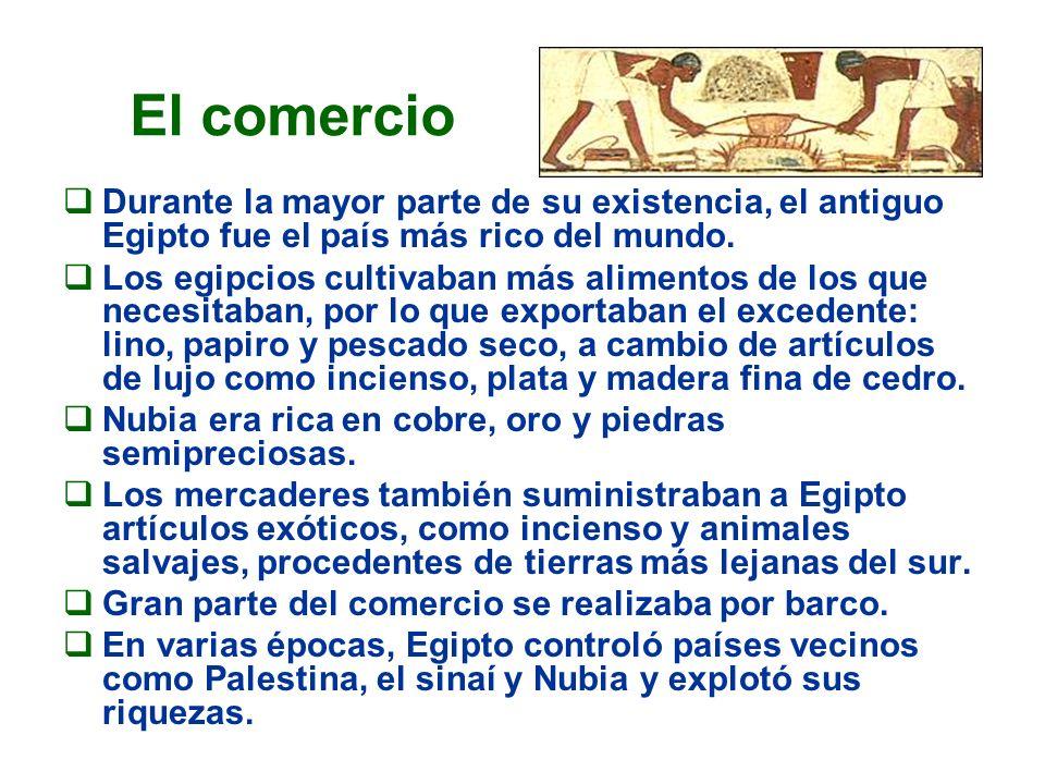 El comercioDurante la mayor parte de su existencia, el antiguo Egipto fue el país más rico del mundo.