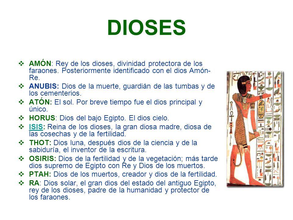 DIOSES AMÓN: Rey de los dioses, divinidad protectora de los faraones. Posteriormente identificado con el dios Amón-Re.