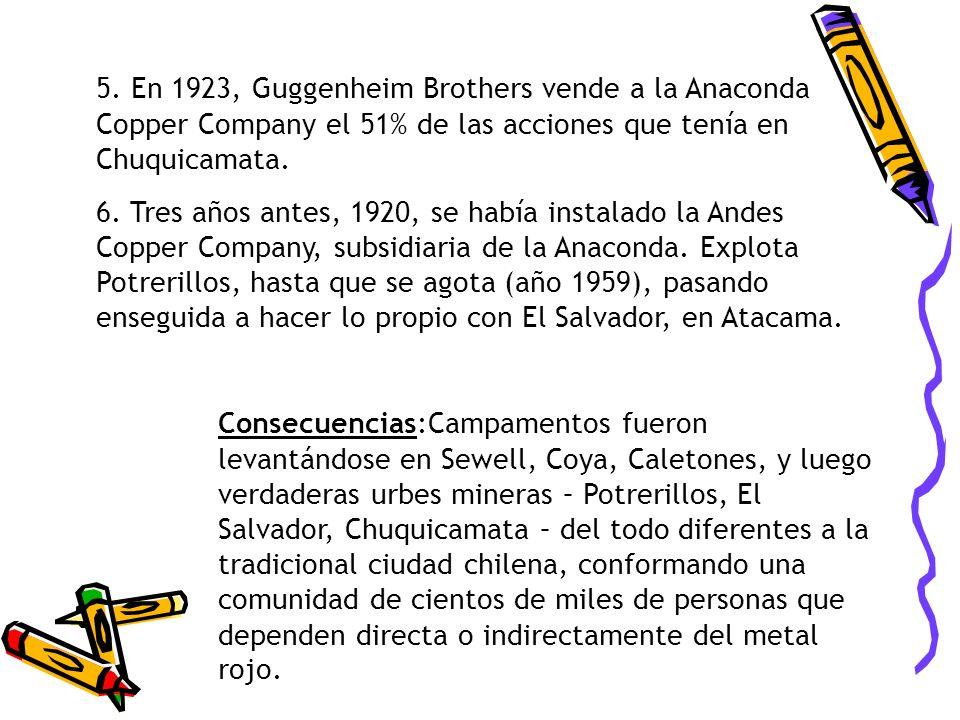 5. En 1923, Guggenheim Brothers vende a la Anaconda Copper Company el 51% de las acciones que tenía en Chuquicamata.