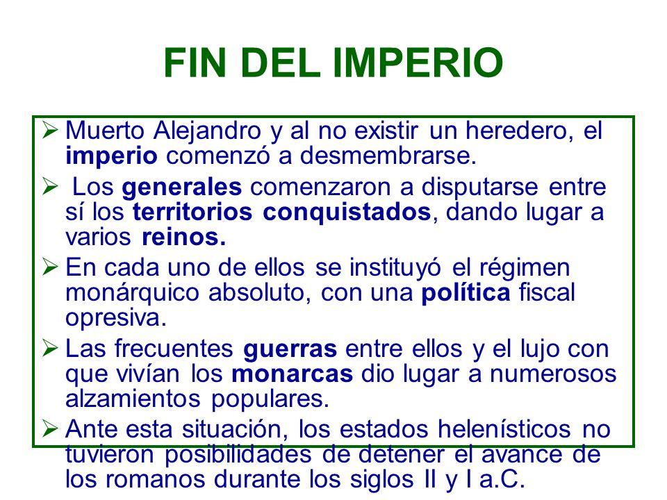 FIN DEL IMPERIO Muerto Alejandro y al no existir un heredero, el imperio comenzó a desmembrarse.
