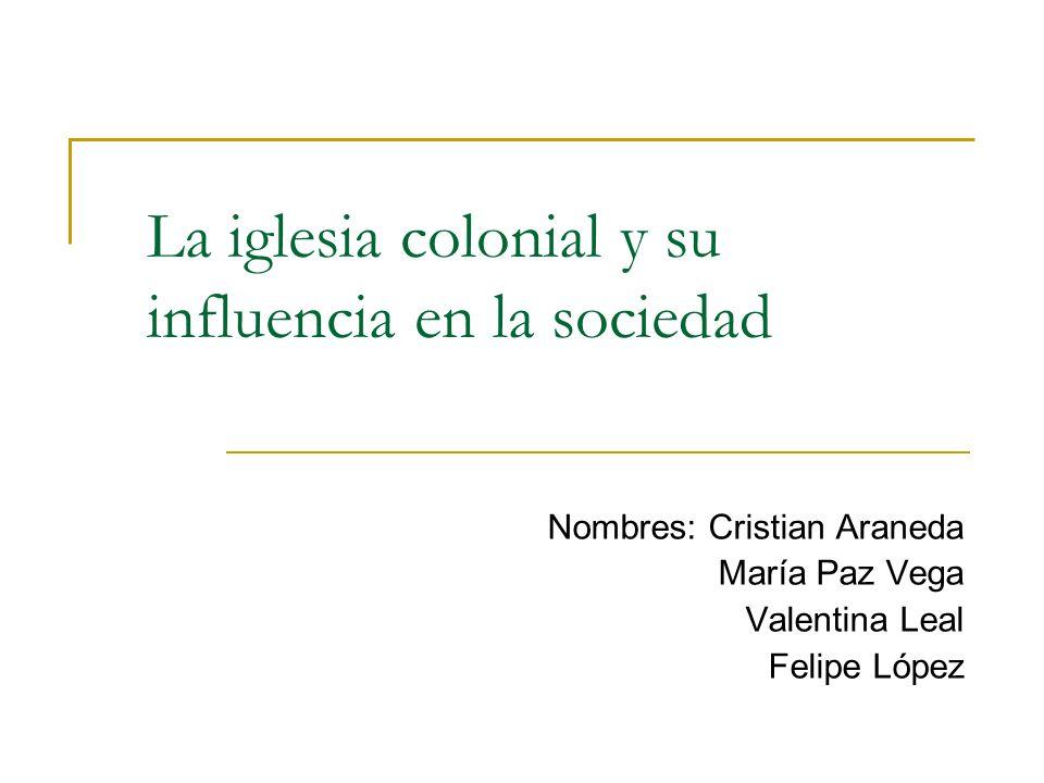 La iglesia colonial y su influencia en la sociedad