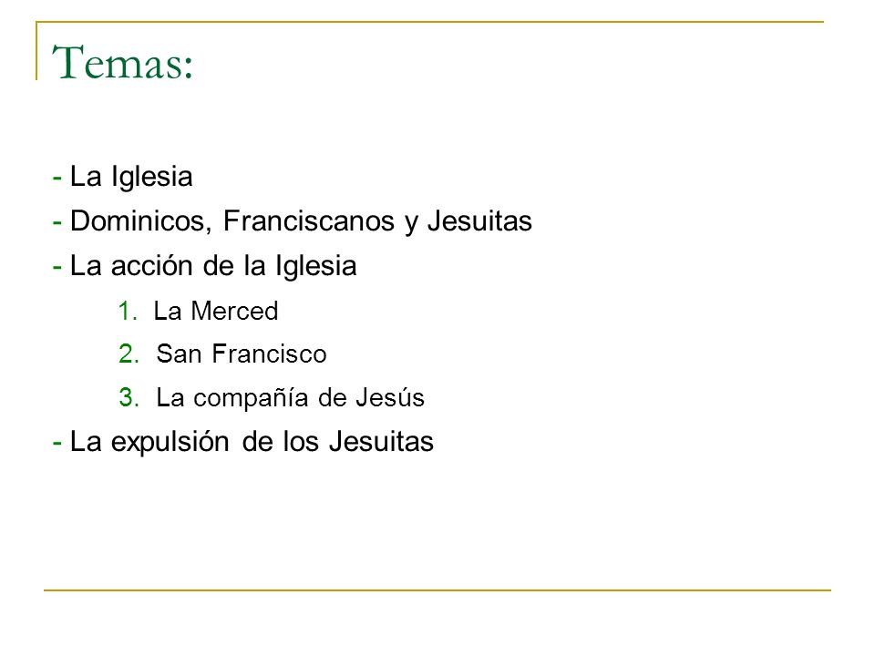 Temas: - La Iglesia - Dominicos, Franciscanos y Jesuitas